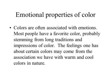 Emotional properties of color Colors are often associated with emotions. Most people have a favorite color, probably stemming from long traditions and.
