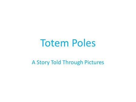 Totem Poles A Story Told Through Pictures. What is a Totem Pole? Totem pole  is the name given by Europeans to the carved wooden pillars made by Indian.