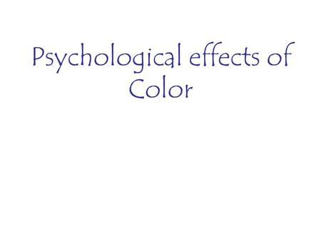Psychological effects of Color. RED RED color of fire and blood - associated with energy, war, danger, strength, power, determination as well as love.