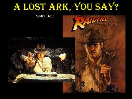 A Lost Ark, You Say? Molly Hoff. Table of Contents Plot development Plot transitions Transition 1 Transition 2 Transition 3 What is a dangling cause?