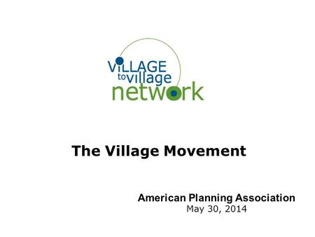 The Village Movement American Planning Association May 30, 2014.