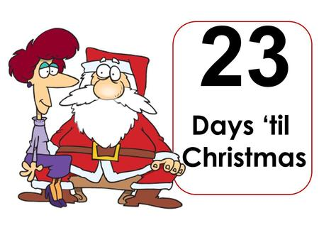 Days 'til Christmas 23. SIMPLE PAST REGUALR VERBS IRREGULAR VERBS They end in –ed which has a special pronunciation They suffer a dramatical change AffirmativeNegativeQuestion.