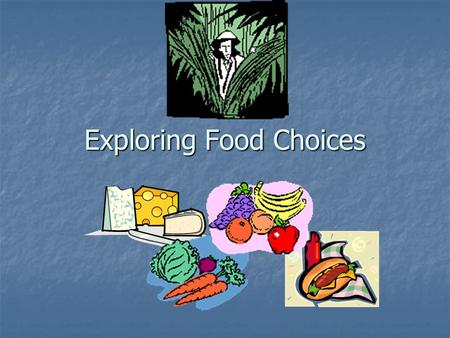 Exploring Food Choices. Why do we eat Food??? To meet our: Physical Needs Physical Needs Psychological Needs Psychological Needs Social Needs Social Needs.