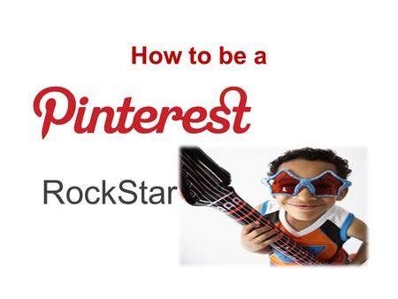 How to be a RockStar. What's Pinterest? Pinterest is a Virtual Pinboard. Pinterest lets you organize and share all the beautiful things you find on the.
