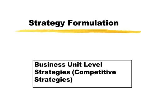 Strategy Formulation Business Unit Level Strategies (Competitive Strategies)