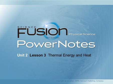 Unit 2 Lesson 3 Thermal Energy and Heat Copyright © Houghton Mifflin Harcourt Publishing Company.