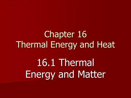 Chapter 16 Thermal Energy and Heat