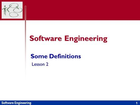 Software Engineering 1 Some Definitions Lesson 2.