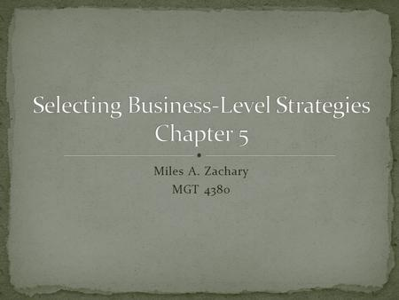 Miles A. Zachary MGT 4380. Business-level strategy address the question of how a firm will compete in a specific industry Developing business-level strategies.