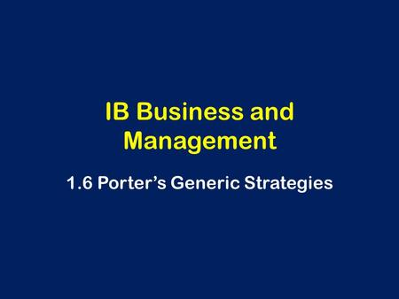 IB Business and Management 1.6 Porter's Generic Strategies.