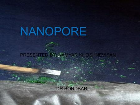 October 26, 20151 NANOPORE PRESENTED BY: KAMYAR KHOSHNEVISAN DR.BORDBAR.