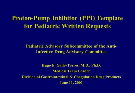 1 Proton-Pump Inhibitor (PPI) Template for Pediatric Written Requests Pediatric Advisory Subcommittee of the Anti- Infective Drug Advisory Committee Hugo.