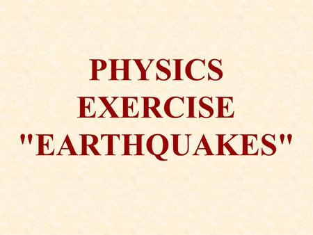 PHYSICS EXERCISE EARTHQUAKES. 1.) Focus- This is the point, usually deep underground, where the initial dislocation and energy release occurs. Definitions.