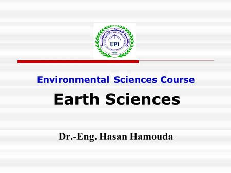 Environmental Sciences Course Earth Sciences Dr.-Eng. Hasan Hamouda.