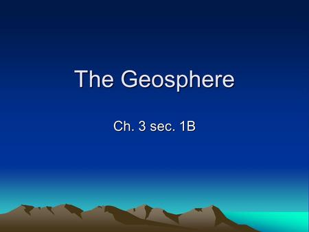 The Geosphere Ch. 3 sec. 1B. Plate Tectonics Tectonic Plates – pieces of the lithosphere –Glide across the underlying asthenosphere –Continents move along.