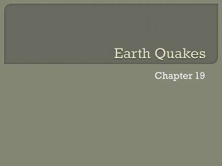 Chapter 19.  Most Earthquakes are the result of movement in the Earth's crust at the tectonic plates.  Rocks in the crust resist movement and build.