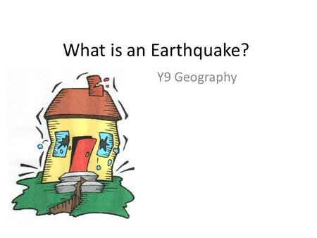 What is an Earthquake? Y9 Geography. What is an Earthquake To understand how earthquakes are measured, recorded and classified To evaluate the short and.