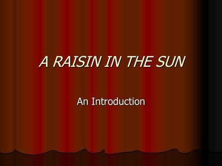 A RAISIN IN THE SUN An Introduction. Two Questions… What would you do with 40 bajillion dollars? What would you do with 70 thousand dollars?