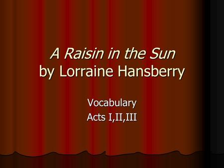 A Raisin in the Sun by Lorraine Hansberry Vocabulary Acts I,II,III.