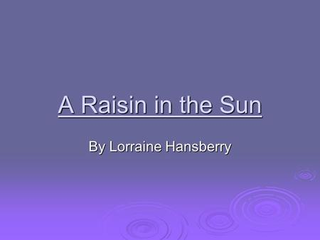 a review of lorraine hansberry a raisin in the sun This paper examines lorraine hansberry's a raisin in the sun and adrienne  kennedy's funnyhouse of a negro in the light of the new historicists' literary.