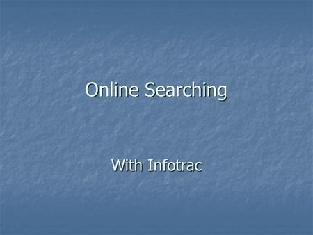 Online Searching With Infotrac. Definitions Databases Databases Scholarly Articles Scholarly Articles Fulltext Fulltext Abstract Abstract Keyword Keyword.
