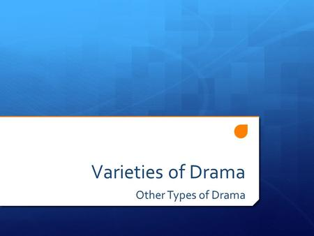 Varieties of Drama Other Types of Drama. Fantasy  Deals with unreal characters, dreams, and imaginary times and places.  Usually occur in make- believe.