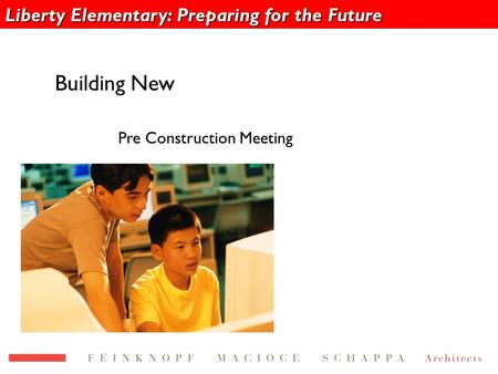 Liberty Elementary: Preparing for the Future Building New Pre Construction Meeting.