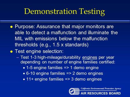 Demonstration Testing l Purpose: Assurance that major monitors are able to detect a malfunction and illuminate the MIL with emissions below the malfunction.