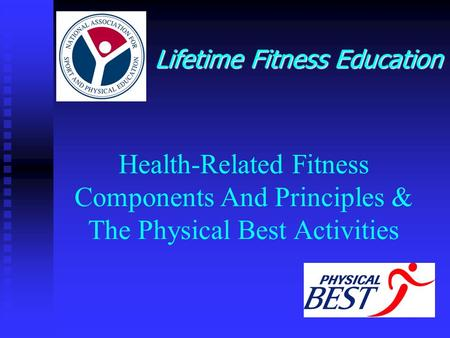 Health-Related Fitness Components And Principles & The Physical Best Activities Lifetime Fitness Education.