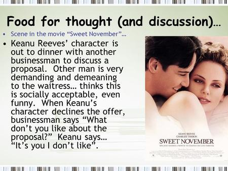 "Food for thought (and discussion)… Scene in the movie ""Sweet November""… Keanu Reeves' character is out to dinner with another businessman to discuss a."