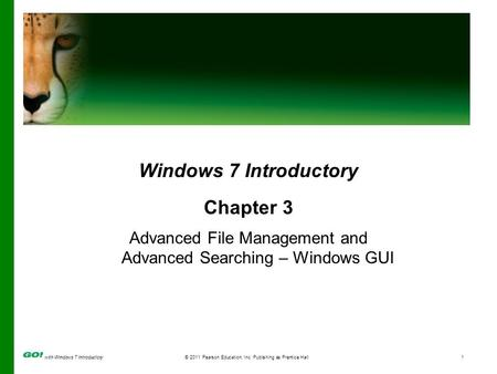 With Windows 7 Introductory© 2011 Pearson Education, Inc. Publishing as Prentice Hall1 Windows 7 Introductory Chapter 3 Advanced File Management and Advanced.