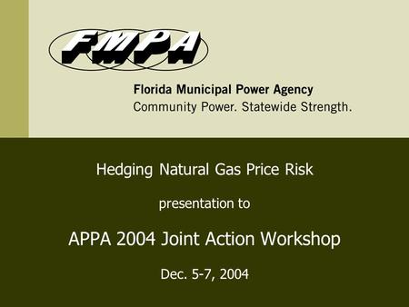 Hedging Natural Gas Price Risk presentation to APPA 2004 Joint Action Workshop Dec. 5-7, 2004.