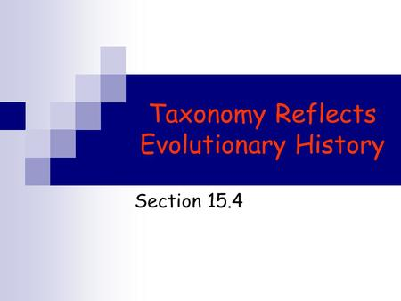 Taxonomy Reflects Evolutionary History Section 15.4.