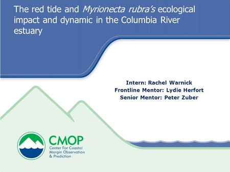 The red tide and Myrionecta rubra's ecological impact and dynamic in the Columbia River estuary Intern: Rachel Warnick Frontline Mentor: Lydie Herfort.