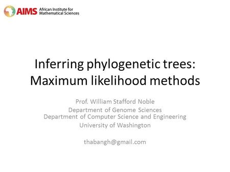 Inferring phylogenetic trees: Maximum likelihood methods Prof. William Stafford Noble Department of Genome Sciences Department of Computer Science and.