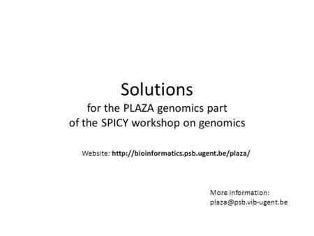 Solutions for the PLAZA genomics part of the SPICY workshop on genomics More information: Website: