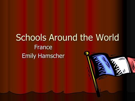 Schools Around the World France Emily Hamscher. How long is your school day? 8 A.M to 4 P.M.