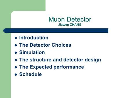 Muon Detector Jiawen ZHANG Introduction The Detector Choices Simulation The structure and detector design The Expected performance Schedule.