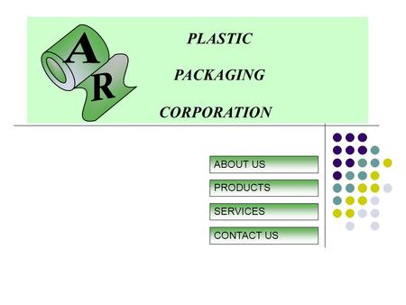 PLASTIC PACKAGING CORPORATION ABOUT US CONTACT US PRODUCTS SERVICES.