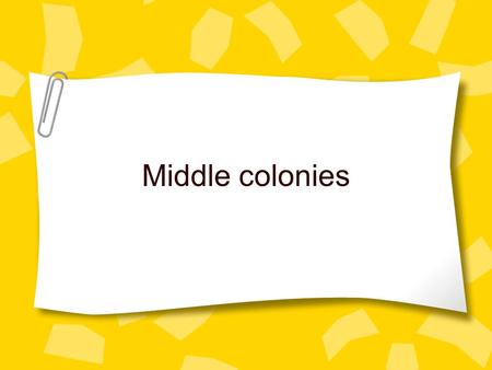 Middle colonies. Where are the Middle colonies? The colonies were New York New Jersey Pennsylvania Delaware.