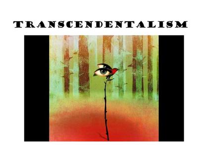 TRANSCENDENTALISM. Hmm…confusing title… what does it mean?