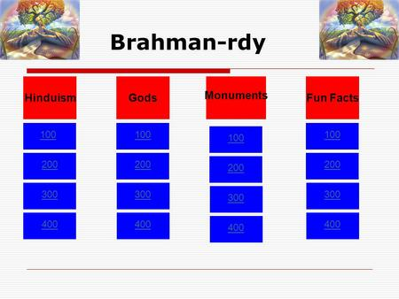 Brahman-rdy 100 200 300 400 100 200 300 400 100 200 300 400 100 200 300 400 HinduismGods Monuments Fun Facts.
