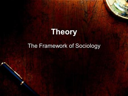 "Theory The Framework of Sociology. This Week The three ""perspectives"" of Sociology Alienation as an example of theory."