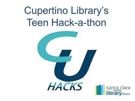 "Cupertino Library's Teen Hack-a-thon. ""The teens are hacking in the library?!?!"" - a concerned relative WHAT THE HACK?"