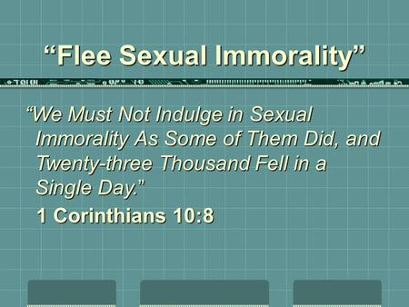 """Flee Sexual Immorality"" ""We Must Not Indulge in Sexual Immorality As Some of Them Did, and Twenty-three Thousand Fell in a Single Day."" 1 Corinthians."