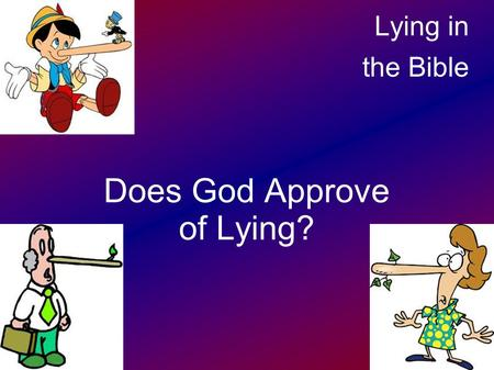 "Lying in the Bible Does God Approve of Lying?. Does God approve of lying? Abraham Twice with the same lie - ""She is my sister"" Sarah joined him - ""He."