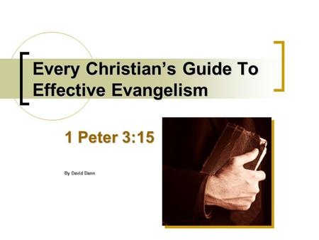 Every Christian's Guide To Effective Evangelism 1 Peter 3:15 By David Dann.