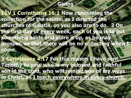 Giving ESV 1 Corinthians 16:1 Now concerning the collection for the saints: as I directed the churches of Galatia, so you also are to do. 2 On the first.