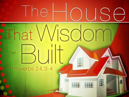 """Through wisdom a house is built, and by understanding it is established; By knowledge the rooms are filled with all precious and pleasant riches. (Proverbs."