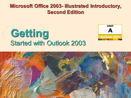 Microsoft Office 2003- Illustrated Introductory, Second Edition Started with Outlook 2003 Getting.